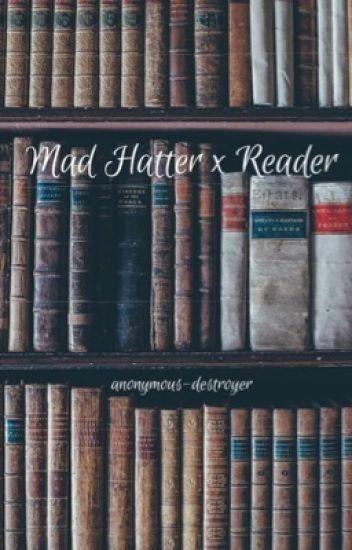 Mad Hatter x Reader