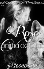Rose - L'anima Del Lupo  by Eleonora10