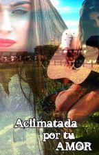 Aclimatada por tu amor (Camren) by abcd5H