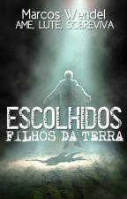 ESCOLHIDOS - EARTH CHILDREN - Livro Um - #Wattys2015 by Marcoswendel