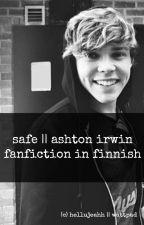 safe || ashton irwin fanfiction in finnish by hellujeahh