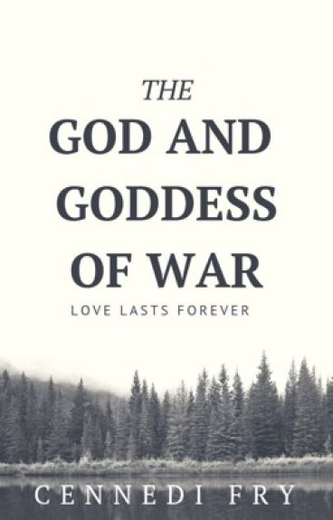 The God and goddess of war (#Wattys2015)