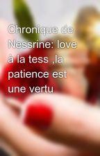 Chronique de Nessrine: love à la tess ,la patience est une vertu by 0ncha100chroniques