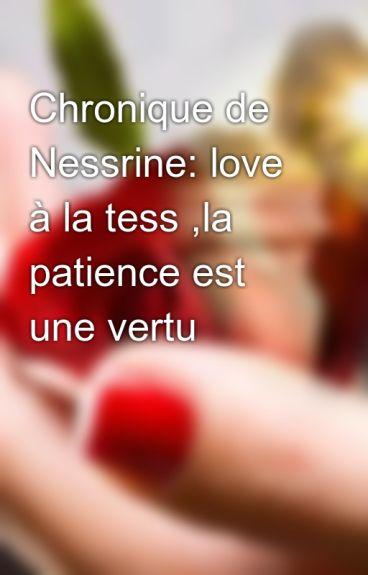 Chronique de Nessrine: love à la tess ,la patience est une vertu