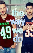 The Way We Do (Ziam) by CupcakeCait