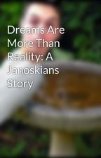 Dreams Are More Than Reality: A Janoskians Story by dirtylilpiglet