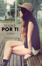 Todo por ti... by azhisi