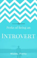Perks of Being an Introvert by Maddy_Pretty