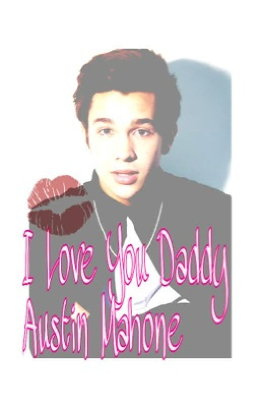 I Love You Daddy Austin Mahone by AustinMahone_Imagine