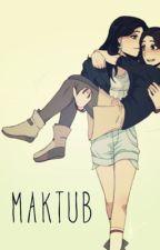 MAKTUB. by Marizics