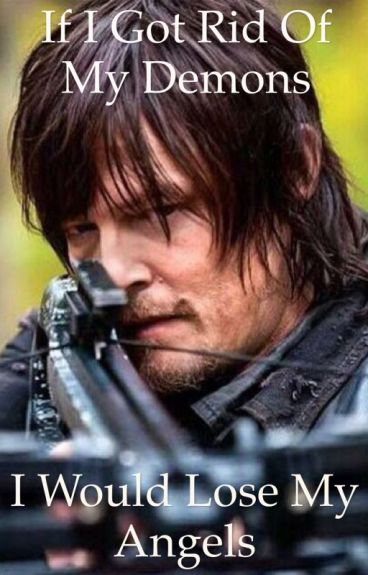 If I Got Rid of My Demons I would Lose My Angels (Daryl Dixon love story)