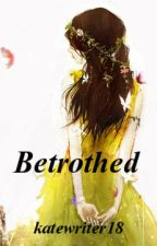 Betrothed by katewriter18