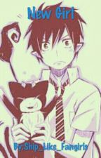 The New Girl ( Blue Exorcist FanFic) by Ship_Like_Fangirls