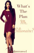 What's The Plan Mr. Billionaire? ( On Hold ) by iloveoreo1