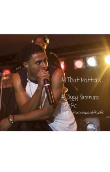 All That Matters (Diggy Simmons Fanfic)