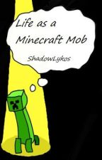 Life as a Minecraft Mob by ShadowLykos