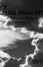 Titanium (a Fullmetal Alchemist short story) by MinePeggy