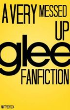 A Very Messed Up Glee Fanfiction by MattCsYou