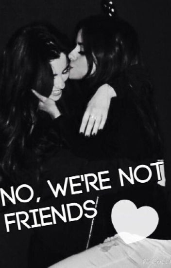 No, we're not friends [Camren]