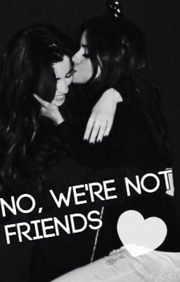 No, we're not friends [Camren]