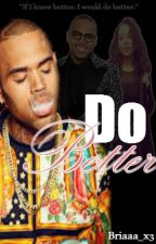 Do Better (Chris Brown Fanfiction) Book 4 by Briaaa_x3
