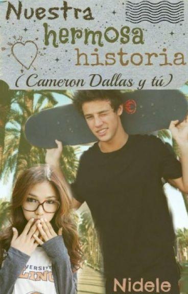 Nuestra hermosa historia (Cameron Dallas y tú)
