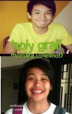 Holy Grail ( Thomas Torres-Ara Galang One Shot ) by iDayang