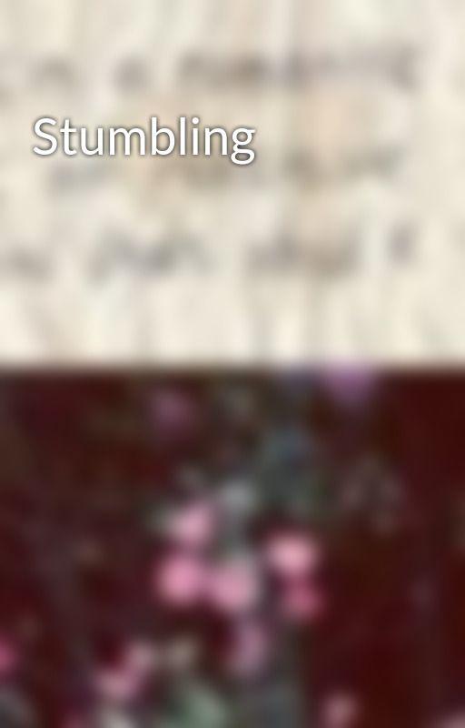 Stumbling by cryhardfallharder
