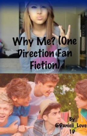 Why Me?  (One Direction Fan Fiction) *On Hold* by Danieli_Loves1D
