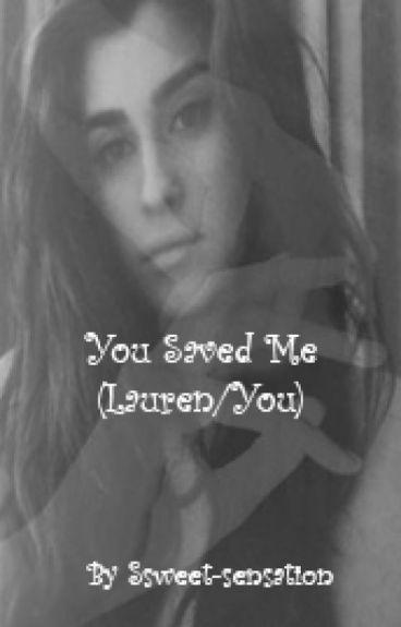 You Saved Me (Lauren/you fanfic)