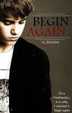 Begin Again by Le_Belieber