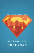 Waiting for Superman [ON HOLD] by CuppydiCaker
