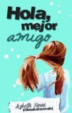 Hola, mejor amigo [EN EDICIÓN] by booksforevah