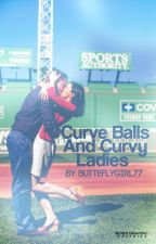 Curve Balls & Curvy Ladies (Completed) by darkangel-