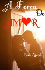 A Força do Amor by pah_liparelli