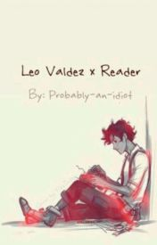 Leo Valdez X Reader by probably_an_idiot