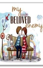 My Beloved Enemy by mydearwriter
