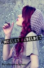 Ángeles Rebeldes by alicemackensy