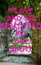 Inlove Ako Sa Bestfriend Ko (One Shot) by PouLymuona