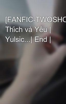 Đọc truyện [FANFIC-TWOSHOT] Thích và Yêu   Yulsic...  End  
