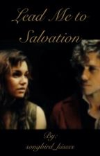Lead Me to Salvation by songbird_kisses