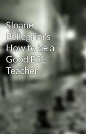Sloane Pellegrini's How to be a Good ESL Teacher by pzmediainc