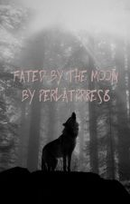 Fated by the Moon  by PerlaTorres8
