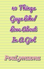 40 Things Guys Like/Love About In A Girl by PouLymuona