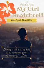 My Girl....Snatcher!!! When Love and Hate Collide by mah_bhejaykee