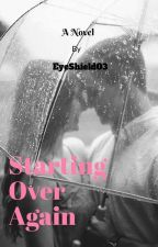 Starting Over Again (completed) by EyeShield03