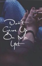 Don't Give Up On Me Yet by hxnttz