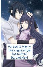 Forced to marry the rogue ninja (SasuHina) by ImShishi
