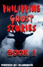 Philippine Ghost Stories Book 1 by ClarkBenagua