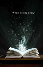 What if life was a story? by Acacia247